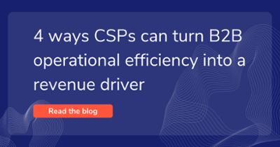 4 ways CSPs can turn B2B operational efficiency into a revenue driver