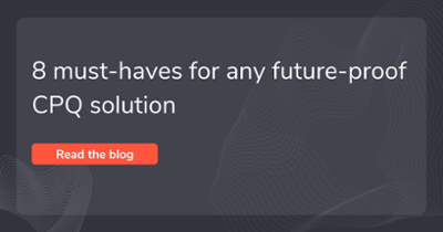 8 must-haves for any future-proof CPQ solution
