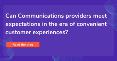 Can Communications providers meet expectations in the era of convenient customer experiences?