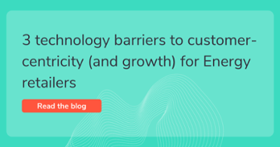 3 technology barriers to customer-centricity (and growth) for Energy retailers