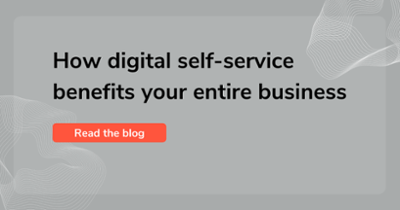 How digital self-service benefits your entire business