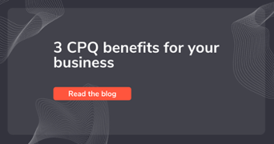 3 CPQ benefits for your business