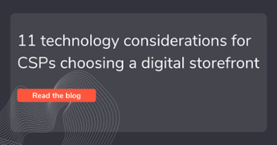 11 technology considerations for CSPs choosing a digital storefront
