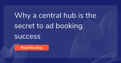 Why a central hub is the secret to ad booking success