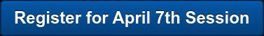 Register for April 7th Session