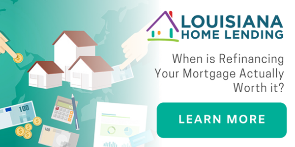 When is refinancing your mortgage worth it? | Louisiana Home Lending | Lafayette LA