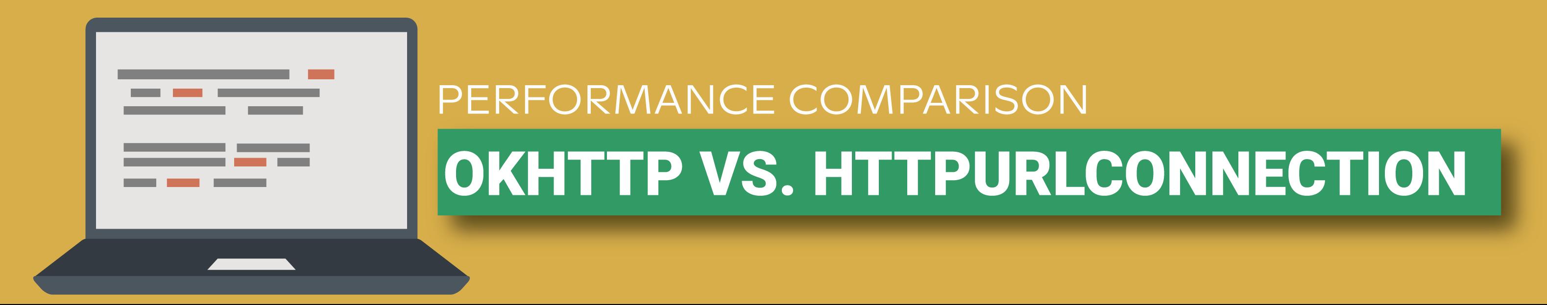 OKHttp vs. HttpURLConnection