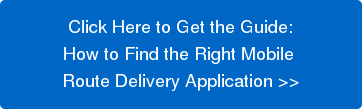 Click Here to Get the Guide:  How to Find the Right Mobile  Route Delivery Application >>