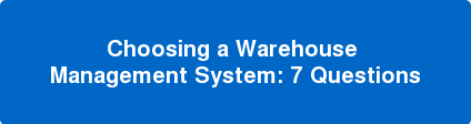 Choosing a Warehouse  Management System: 7 Questions