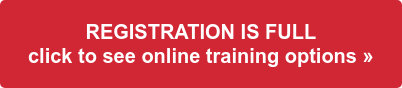 REGISTRATION IS FULL  click to see online training options »