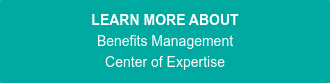 LEARN MORE ABOUT Benefits Management Center of Expertise