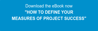 "Download the eBook now ""HOW TO DEFINE YOUR  MEASURES OF PROJECT SUCCESS"""