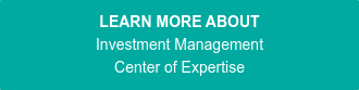 LEARN MORE ABOUT Investment Management Center of Expertise