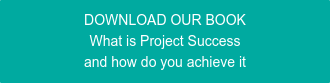 DOWNLOAD OUR BOOK What is Project Success and how do you achieve it