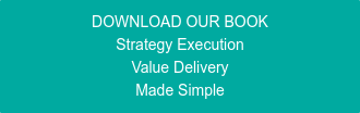 DOWNLOAD OUR BOOK Strategy Execution Value Delivery Made Simple