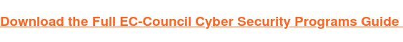 Download the Full EC-Council Cyber Security Programs Guide