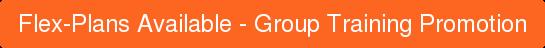 Flex-Plans Availble- Group Training Promotion