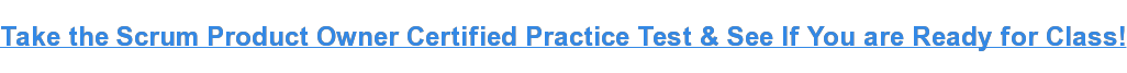 Take the Scrum Product OwnerCertifiedPractice Test & See If You are Ready  for Class!