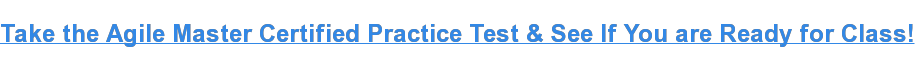 Take the Agile Master CertifiedPractice Test & See If You are Ready for Class!
