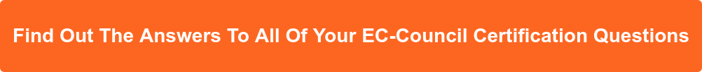 Find Out The Answers To All Of Your EC-Council Certification Questions