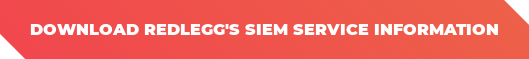 Download RedLegg's SIEM Service Information