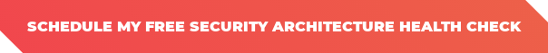 Schedule My Free Security Architecture Health Check