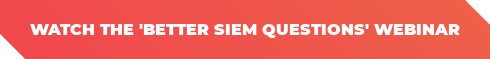 Watch The 'Better SIEM Questions' Webinar