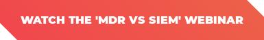 Watch The MDR / SIEM Webinar