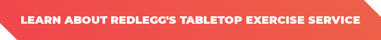 Learn About RedLegg's Tabletop Exercise Service