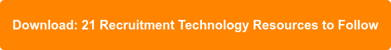 Download: 21 Recruitment Technology Resources toFollow