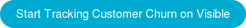 Start Tracking Your Customer Churn on Visible