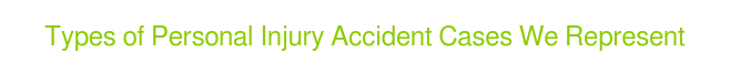 Types of Personal Injury Accidents We Represent
