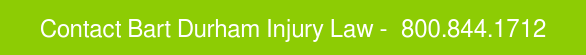Contact Bart Durham Injury Law -800.844.1712