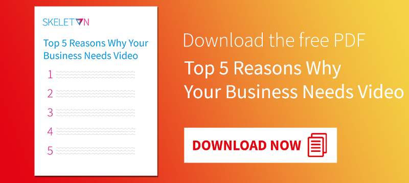 Download the free PDF: Top 5 Reasons Why Your Business Needs Video