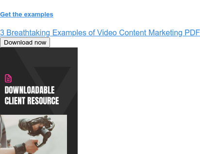 Get the examples  3 Breathtaking Examples of Video Content Marketing PDF Download now