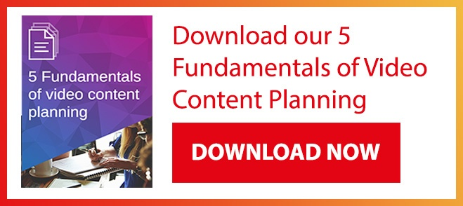 Download our 5 Fundamentals of Video Content Planning