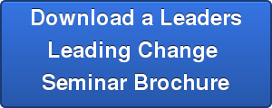 Download a Leaders Leading Change Seminar Brochure