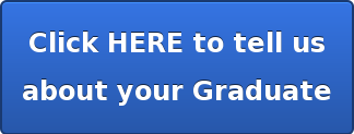 Click HERE to tell us  about your Graduate