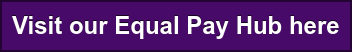 Visit our Equal Pay Hub here
