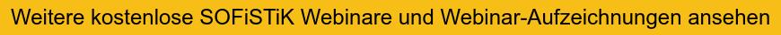 Weitere kostenlose SOFiSTiK Webinare und Webinar-Aufzeichnungen ansehen