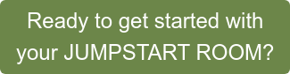 Ready to get started with your JUMPSTART ROOM?