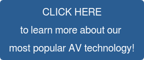 CLICK HERE to learn more about our  most popular AV technology!