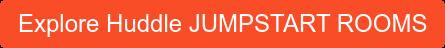 Explore Huddle JUMPSTART ROOMS