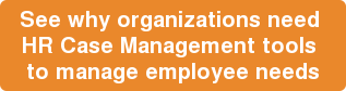 See why organizations need  HR Case Management tools  to manage employee needs