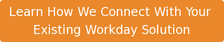 Learn How We Connect With Your  Existing Workday Solution