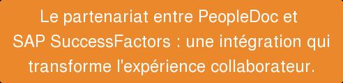 Le partenariat entre PeopleDoc et  SAP SuccessFactors : une intégration qui   transforme l'expérience collaborateur.