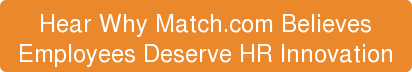 Hear Why Match.com Believes Employees Deserve HR Innovation