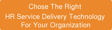 Chose The Right  HR Service Delivery Technology  For Your Organization
