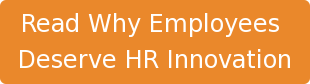 Read Why Employees  Deserve HR Innovation