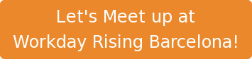 Let's Meet up at  Workday Rising Barcelona!